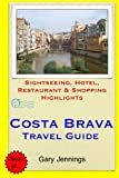 Costa Brava Travel Guide: Sightseeing, Hotel, Restaurant & Shopping Highlights by Gary Jennings (2014-11-21)