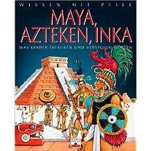 Maya, Azteken, Inka: Was Kinder erfahren und verstehen wollen (Grande Imagerie)