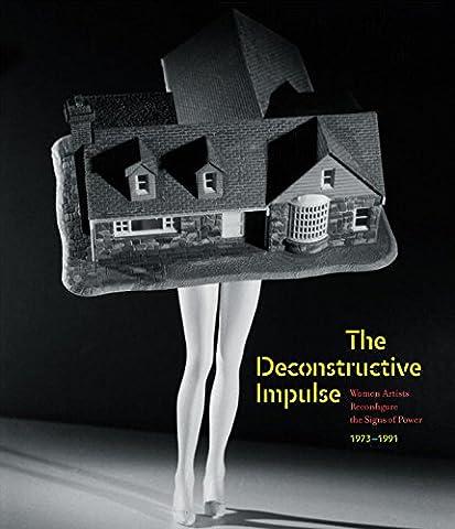 The Deconstructive Impulse: Women Artists Reconfigure the Signs of Power, 1973-1991