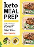 Keto Meal Prep: 21 Days Complete Meal Prep Guide For Beginners To Save Time, Lose Weight, And Eat Healthier (English Edition)...