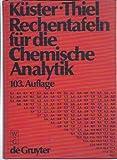 Rechentafeln für die chemische Analytik - Friedrich Wilhelm Küster, Alfred Thiel