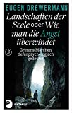 Drewermann, Landschaften der Seele: Landschaften der Seele oder: Wie man die Angst ?berwindet - Grimms M?rchen tiefenpsychologisch gedeutet