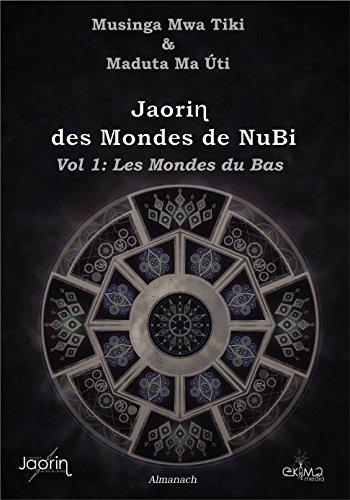 Jaorin des Mondes de NuBi: Les Mondes du Bas (Almanach des Mondes de NuBi t. 1)