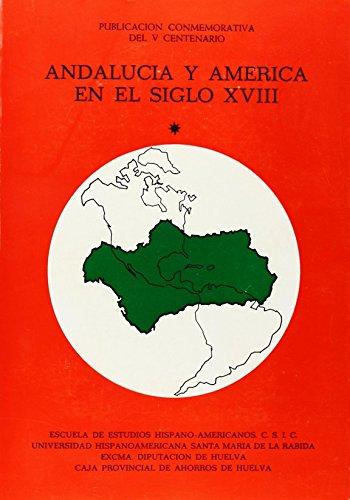 Andalucía y América en el siglo XVIII: Actas IV Jornadas de Andalucía y América, Santa María de la Rábida marzo 1984: 2 (Publicaciones de la Escuela de Estudios Hispanoamericanos)