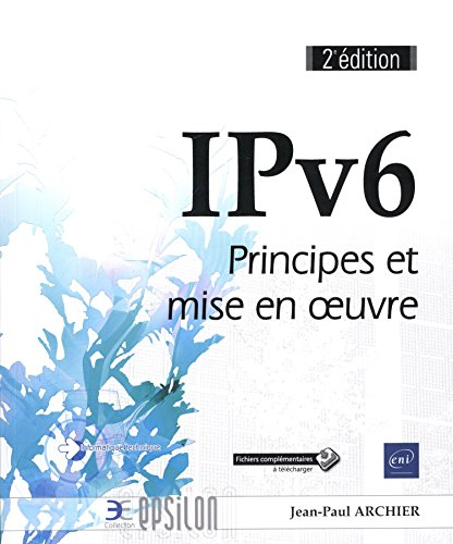 IPv6 - Principes et mise en oeuvre (2e édition)