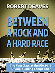 Between a Rock and a Hard Race: The Finn Class at the Rio 2016 Olympic Sailing Competition (English Edition)