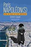 Paris Napoléon(s) Guide du Paris des deux empereurs