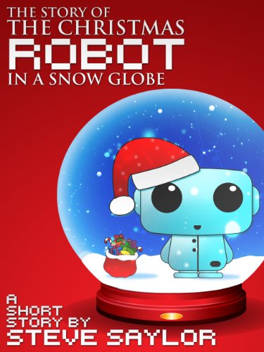 The Story of The Christmas Robot in a Snow Globe (English Edition)