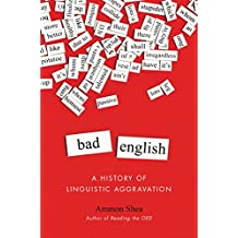 Bad English: A History of Linguistic Aggravation by Ammon Shea (3-Jun-2014) Hardcover