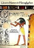 Unsere Namen in Hieroglyphen Eine kleine Hieroglyphenkunde für Anfänger - Erika Schott