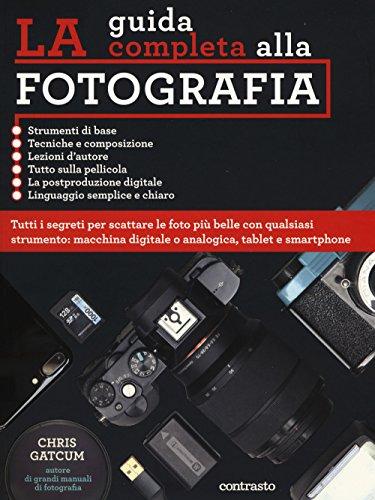 La guida completa alla fotografia. Ediz. illustrata