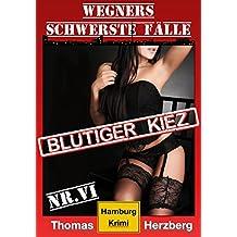 Blutiger Kiez: Wegners schwerste Fälle (6. Teil): Hamburg Krimi