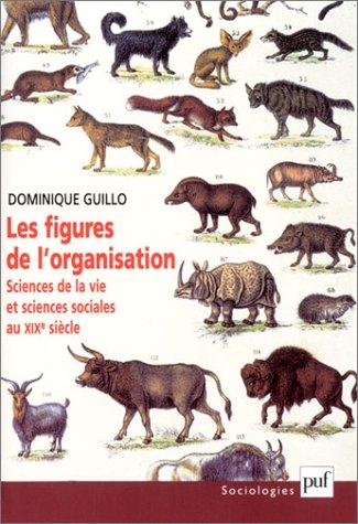 Les figures de l'organisation. Sciences de la vie et sciences sociales au XIXème siècle par Dominique Guillo