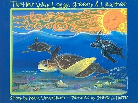 Turtle's Way: Loggy, Greeny & Leather