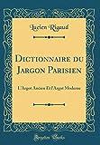 Dictionnaire Du Jargon Parisien: L'Argot Ancien Et L'Argot Moderne (Classic Reprint)