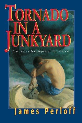 Tornado in a Junkyard: The Relentless Myth of Darwinism por James Perloff
