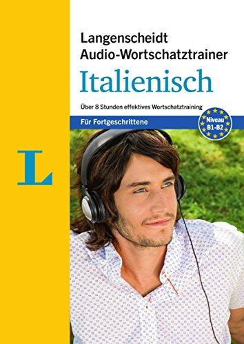 Langenscheidt Audio-Wortschatztrainer Italienisch für Fortgeschrittene - für Fortgeschrittene: Über 8 Stunden effektives Wortschatztraining (Langenscheidt Audio-Wortschatztrainer für Fortgeschrittene)