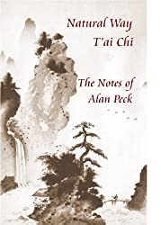 Natural Way T'ai Chi. The Notes of Alan Peck