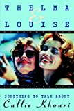 Thelma and Louise/Something to Talk About: Screenplays