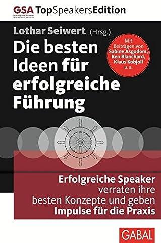 Die besten Ideen für erfolgreiche Führung: Erfolgreiche Speaker verraten ihre besten Konzepte und geben Impulse für die Praxis (Dein Business)