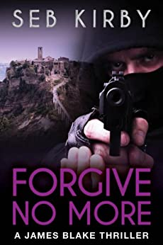 FORGIVE NO MORE: (UK Edition) (James Blake Series Book 3) by [Kirby, Seb]