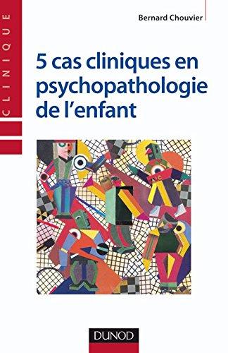 5 cas cliniques en psychopathologie de l'enfant par Bernard Chouvier