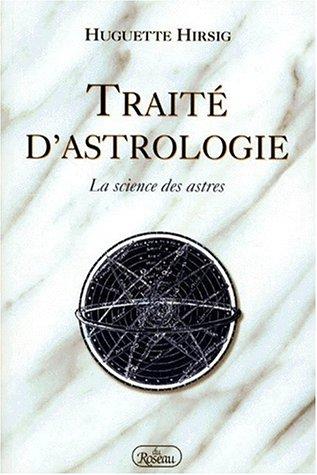 TRAITE D'ASTROLOGIE. La science des astres par Huguette Hirsig