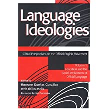 Language Ideologies: Critical Perspectives on the Official English Movement