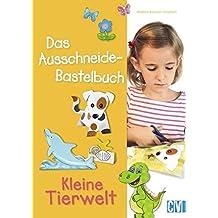 Das Ausschneide-Bastelbuch: Kleine Tierwelt