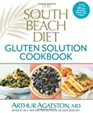 The South Beach Diet Gluten Solution Cookbook: 175 Delicious, Slimming, Gluten-Free Recipes by Arthur Agatston (2013-11-19)