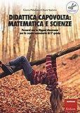 Didattica capovolta: matematica e scienze. Percorsi con la flipped classroom per la scuola secondaria di 1° grado