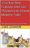 Von Kirchen, Gänsen und vier Männern in einem kleinen Auto.: Mit  dem Rucksack durch Polen. (Unterwegs in Anderland 2)