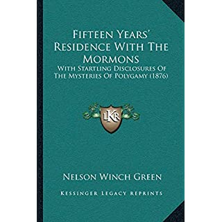 Fifteen Yearsa Acentsacentsa A-Acentsa Acents Residence with the Mormons: With Startling Disclosures of the Mysteries of Polygamy (1876)