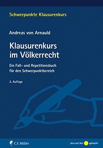 Klausurenkurs im Völkerrecht: Klausurenkurs im Völkerrecht: Ein Fall- und Repetitionsbuch für den Schwerpunktbereich (Schwerpunkte Klausurenkurs)