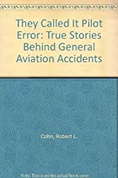 They Called It Pilot Error: True Stories Behind General Aviation Accidents by Robert L. Cohn (1994-01-02)