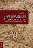 Graphische Zeichen auf mittelalterlichen Portolankarten: Ursprünge, Produktion und Rezeption bis 1440 - Philipp Billion