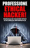 Professione Ethical Hacker: Manuale di Hacking Etico e Sicurezza Informatica