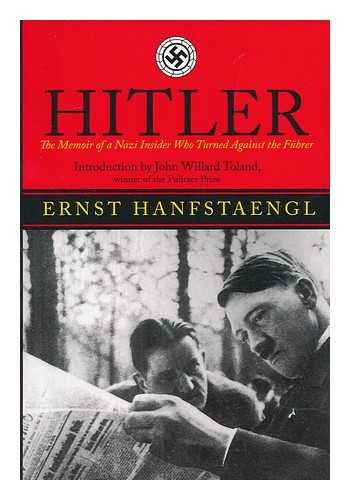 Hitler : the memoir of a Nazi insider who turned against the Fuhrer / by Ernst Hanfstaengl