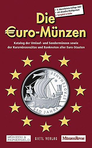 Die Euro-Münzen 2007: Katalog der Umlauf- und Sondermünzen sowie Kursmünzensätze und Banknoten aller Euro-Staaten -