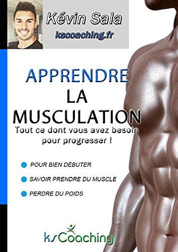Apprendre la musculation: Tout ce dont vous avez besoin pour progresser ! par Kévin Sala