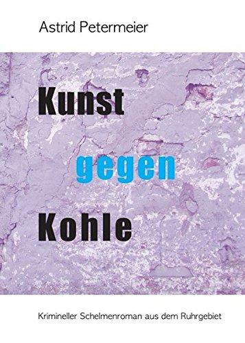 KUNST GEGEN KOHLE: Krimineller Schelmenroman aus dem Ruhrgebiet