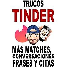 Trucos Tinder para hombres: Más matches, conversaciones, frases y citas (Spanish Edition)