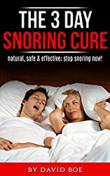 The 3 Day Snoring Cure: Natural, Safe & Effective: Stop Snoring Now! (English Edition)