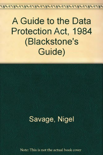 A Guide to the Data Protection Act, 1984 (Blackstone's Guide)