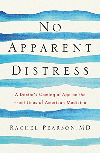 No Apparent Distress: A Doctor's Coming of Age on the Front Lines of American Medicine