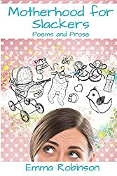 Motherhood for Slackers: Poems and Prose