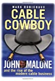 Image de Cable Cowboy: John Malone and the Rise of the Modern Cable Business