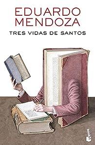 Tres vidas de santos par Eduardo Mendoza