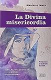 La divina misericordia. Santa Faustina Kowalska e il ministero dell'esorcismo