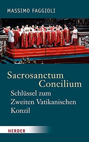 Sacrosanctum Concilium - der Schlüssel zum Zweiten Vatikanischen Konzil (Kirche-schlüssel)